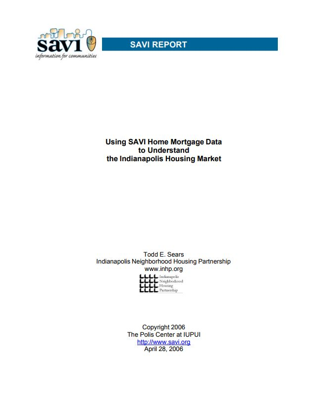 Using SAVI Home Mortgage Data  to Understand  the Indianapolis Housing Market